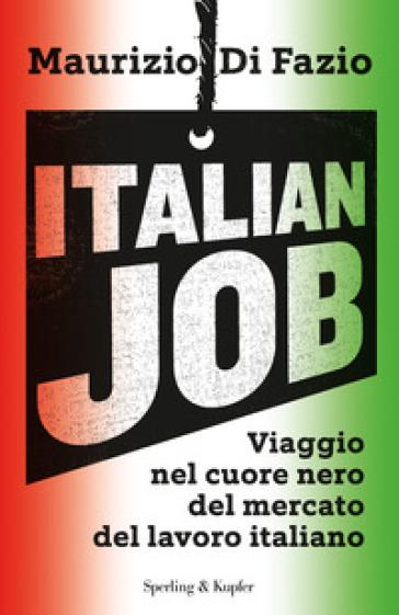 Italian job. Viaggio nel cuore nero del mercato del lavoro italiano - Maurizio Di Fazio |