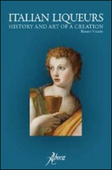 Italian liqueurs. The history and art of a creation - Renato Vicario | Rochesterscifianimecon.com