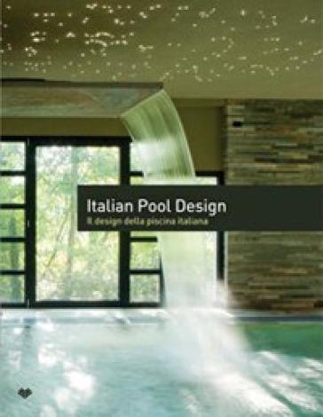 Italian pool design. Il design della piscina italiana. Ediz. italiana e inglese. 1. - R. Schonfeld |