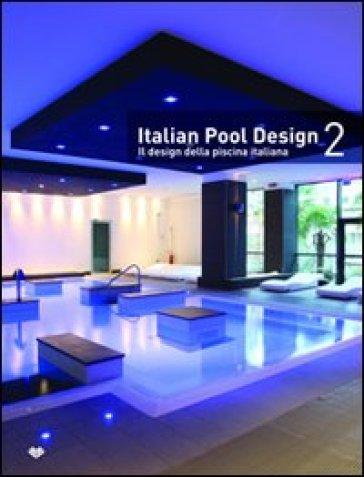 Italian pool design. Il design della piscina italiana. Ediz. bilingue. 2.