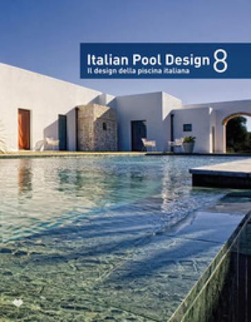 Italian pool design. Il design della piscina italiana. Ediz. bilingue. 8.