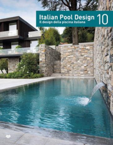 Italian pool design. Il design della piscina italiana. Ediz. italiana e inglese. 10.