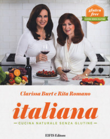 Italiana. Cucina naturale senza glutine - Clarissa Burt |