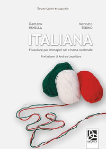 Italiana. Filosofare per immagini nel cinema nazionale - Gaetano Panella | Thecosgala.com