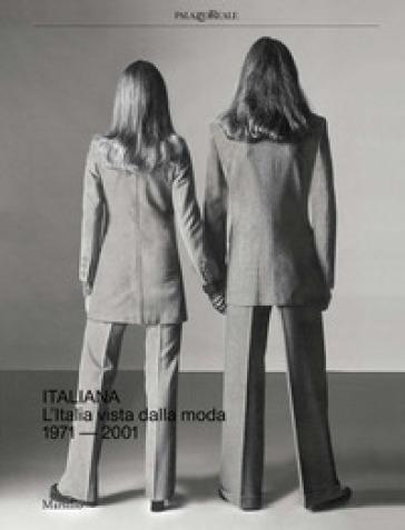 Italiana. L'Italia vista dalla moda 1971-2001. Ediz. a colori - M. L. Frisa |
