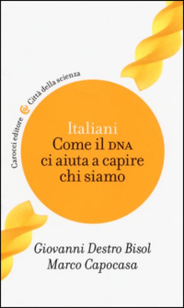 Italiani. Come il DNA ci aiuta a capire chi siamo - Giovanni Destro Bisol | Thecosgala.com