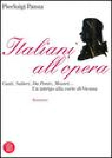 Italiani all'opera. Casti, Salieri, Da Ponte, Mozart... Un intrigo alla corte di Vienna - Pierluigi Panza | Kritjur.org