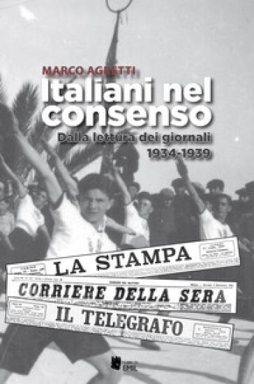 Italiani nel consenso. Dalla lettura dei giornali 1934-1939 - Marco Agretti | Ericsfund.org