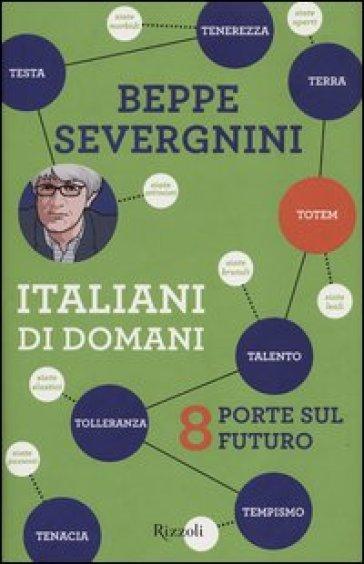 Italiani di domani. 8 porte sul futuro - Beppe Severgnini |