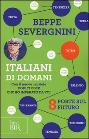 Italiani di domani. 8 porte sul futuro. Con il nuovo capitolo «Dodici cose che ho imparato da voi» - Beppe Severgnini |
