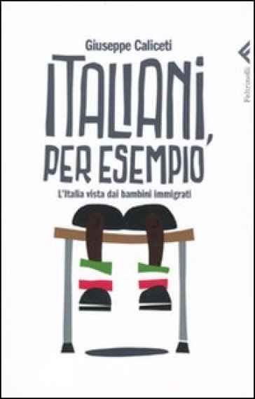 Italiani, per esempio. L'Italia vista dai bambini immigrati - Giuseppe Caliceti   Ericsfund.org