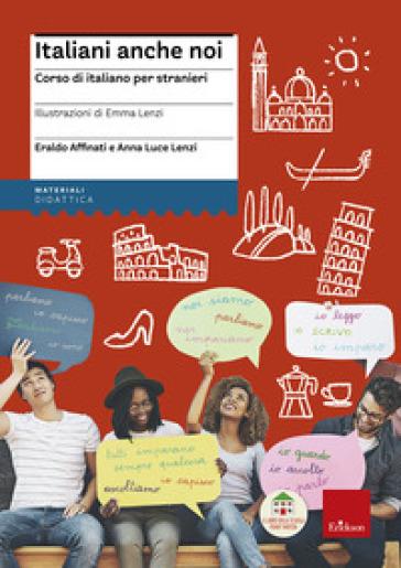 Italiani anche noi. Corso di italiano per stranieri. Il libro della scuola di Penny Wirton. Con aggiornamento online - Eraldo Affinati   Thecosgala.com