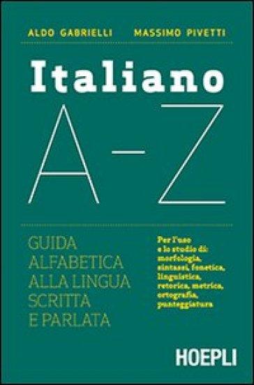 Italiano A-Z. Guida alfabetica alla lingua scritta e parlata - Aldo Gabrielli |
