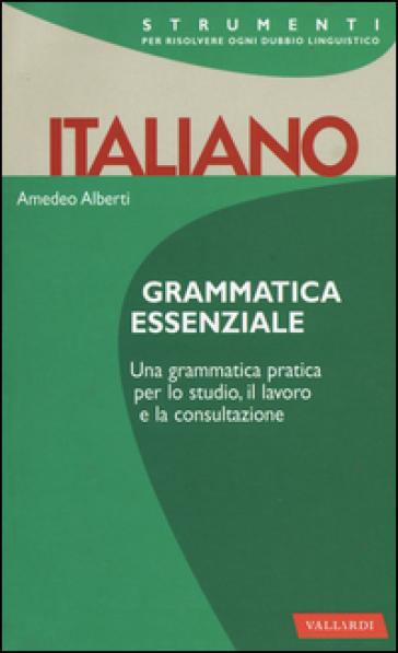 Italiano. Grammatica essenziale - Amedeo Alberti |