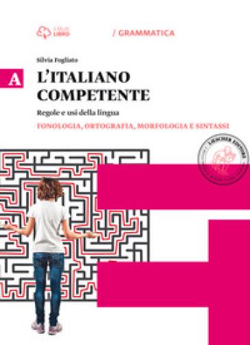 Italiano competente. Per le Scuole superiori. Con e-book. Con espansione online. 1: Fonologia, ortografia, morfologia e sintassi - Silvia Fogliato |