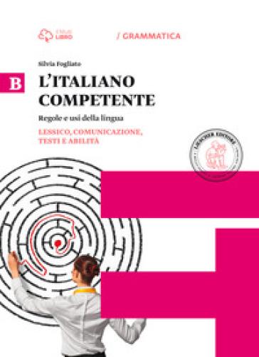 Italiano competente. Per le Scuole superiori. Con e-book. Con espansione online. 2: Lessico, comunicazione, testi e abilità - Silvia Fogliato  