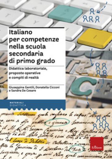 Italiano per competenze nella scuola secondaria di primo grado. Didattica laboratoriale, proposte operative e compiti di realtà - Giuseppina Gentili |