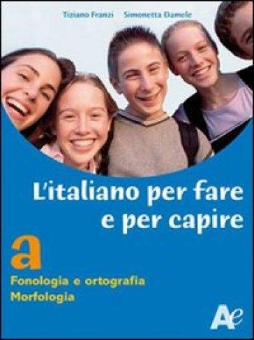 Italiano per fare e per capire. Volume unico. Per la Scuola media - Tiziano Franzi |