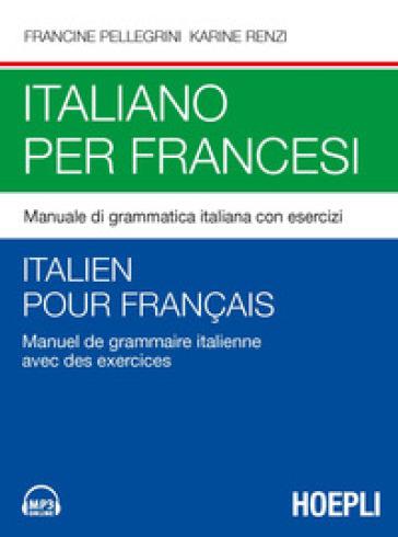 Italiano per francesi. Manuale di grammatica italiana con esercizi. Con File audio per il download - Francine Pellegrini |