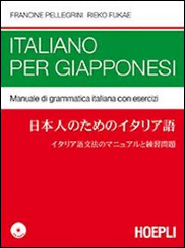 Italiano per giapponesi. Manuale di grammatica italiana con esercizi. Con CD Audio - Francine Pellegrini pdf epub