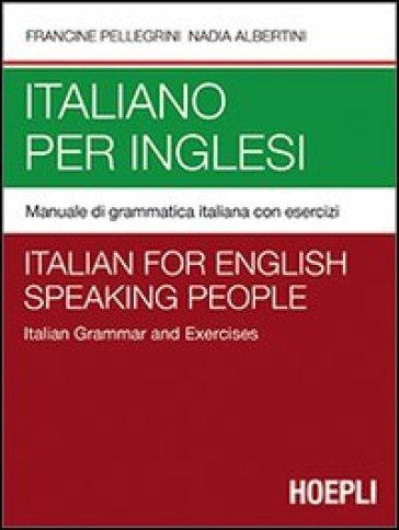 Italiano per inglesi. Manuale di grammatica italiana con esercizi - Francine Pellegrini |