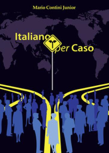 Italiano per caso - Mario jr. Contini |