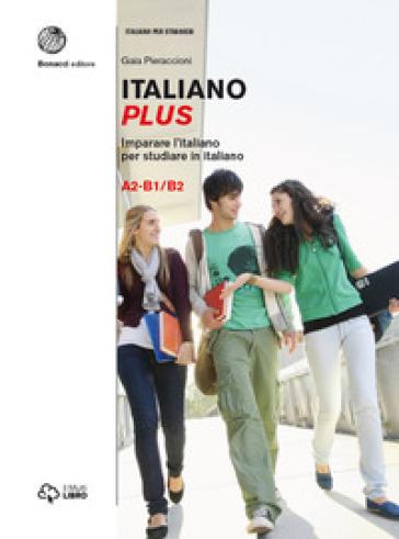 Italiano plus. Imparare l'italiano per studiare in italiano. Livello A2-B1/B2. 2. - Marco Mezzadri | Rochesterscifianimecon.com