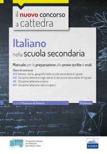 Italiano nella scuola secondaria. Manuale per le prove scritte e orali. Classi di concorso A22, A12, A11, A13. Con espansione online. Con software di simulazione - F. De Robertis |