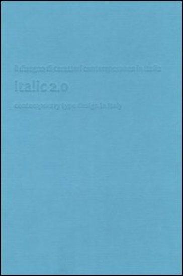 Italic 2.0. Il disegno di caratteri contemporaneo in Italia-Contemporary type design in Italy - W. Crerar   Ericsfund.org