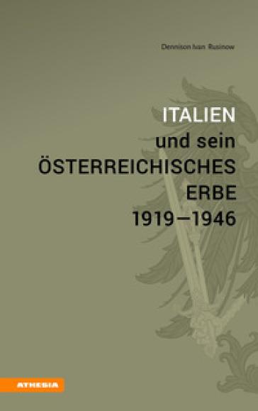 Italien und sein osterreichisches Erbe 1919-1946 - Dennison I. Rusinow | Kritjur.org