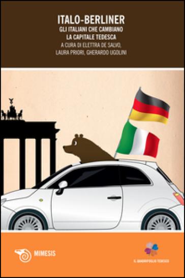 Italo-Berliner. Gli italiani che cambiano la capitale tedesca - E. De Salvo  