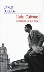 Italo Calvino. L'invisibile e il suo dove