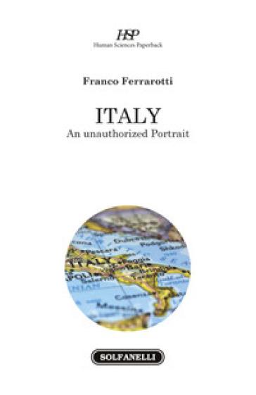 Italy. An unauthorized portrait - Franco Ferrarotti |