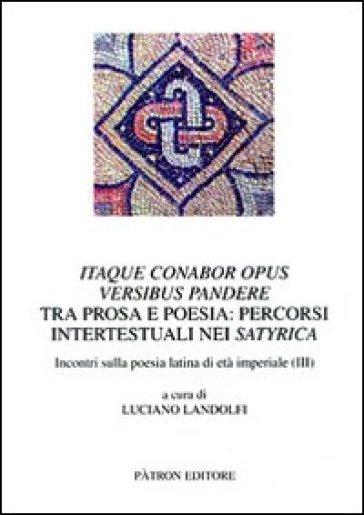 Itaque conabor opus versibus pandere. Tra prosa e poesia. Percorsi intertestuali nei satyrica. Incontri sulla poesia latina di età imperiale (III) - L. Landolfi |