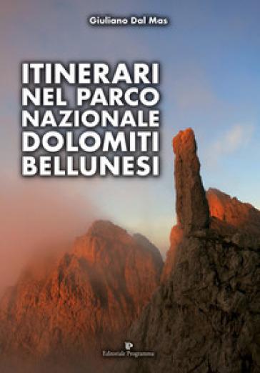 Itinerari nel Parco Nazionale Dolomiti Bellunesi - Giuliano Dal Mas | Ericsfund.org