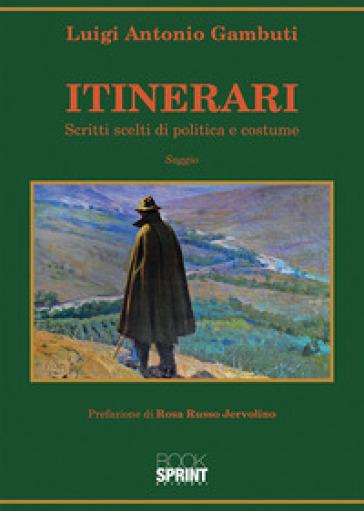 Itinerari. Scritti scelti di politica e costume - Luigi Antonio Gambuti  