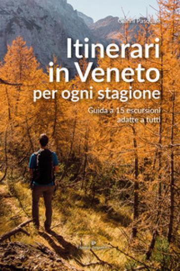 Itinerari in Veneto per ogni stagione. Guida a 15 escursioni adatte a tutti - Gianni Pasquale | Rochesterscifianimecon.com