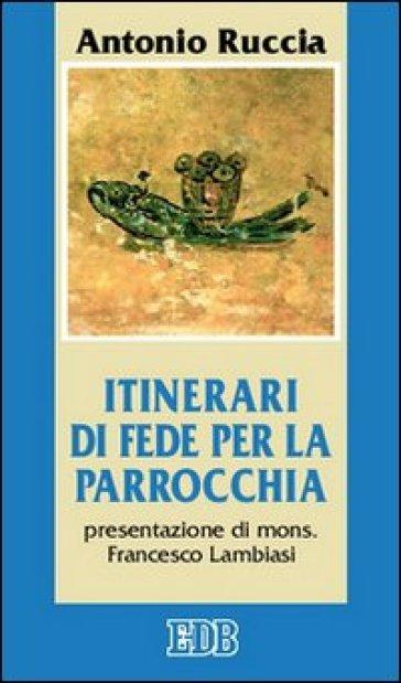 Itinerari di fede per la parrocchia - Antonio Ruccia  