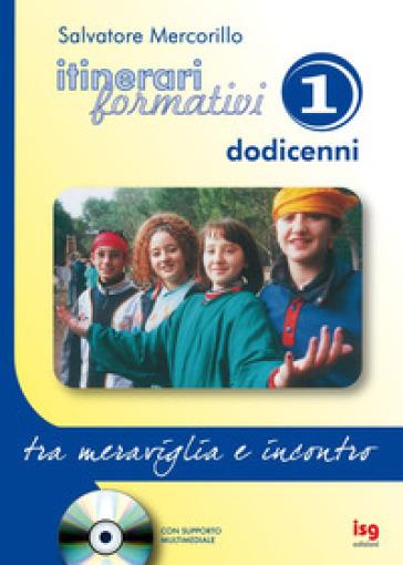 Itinerari formativi. Con CD-ROM. 1.Tra meraviglia e incontro - Salvatore Mercorillo | Jonathanterrington.com