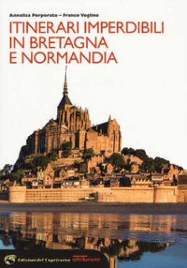 Itinerari imperdibili in Bretagna e Normandia - Annalisa Porporato |