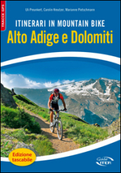 Itinerari in mountain bike. Alto Adige e Dolomiti