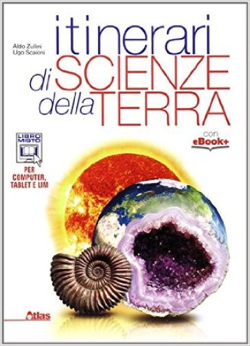 Itinerari di scienze della terra. Per i Licei. Con e-book. Con espansione online - Aldo Zullini pdf epub