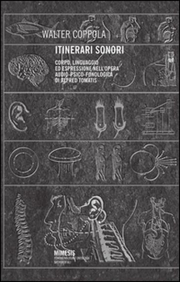 Itinerari sonori. Corpo, linguaggio ed espressione audio-psico-fonologica di Alfred Tomatis - Walter Coppola |
