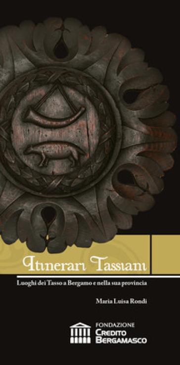 Itinerari tassiani. Luoghi dei Tasso a Bergamo e nella sua provincia - Maria Luisa Rondi |