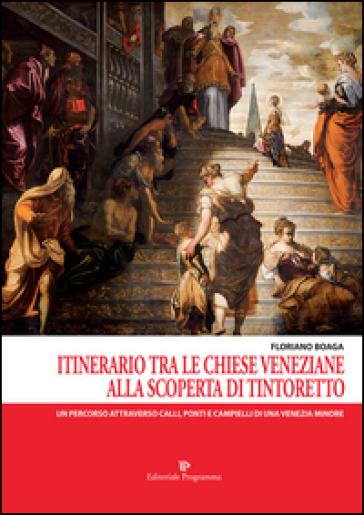 Itinerario tra le chiese veneziane. Alla scoperta di Tintoretto - Floriano Boaga | Thecosgala.com