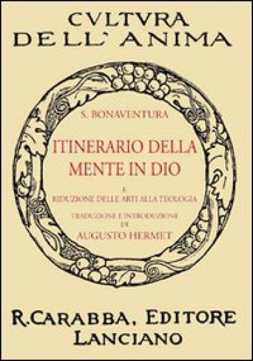Itinerario della mente in Dio. E riduzione delle arti alla teologia - Bonaventura (san) | Ericsfund.org