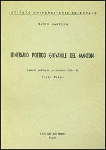Itinerario poetico giovanile del Manzoni - Mario Santoro |