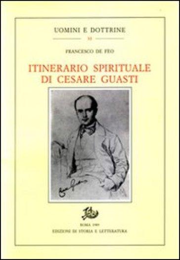 Itinerario spirituale di Cesare Guasti - Francesco De Feo |