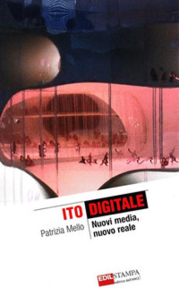 Ito digitale. Nuovi Media, nuovo reale - Patrizia Mello   Rochesterscifianimecon.com