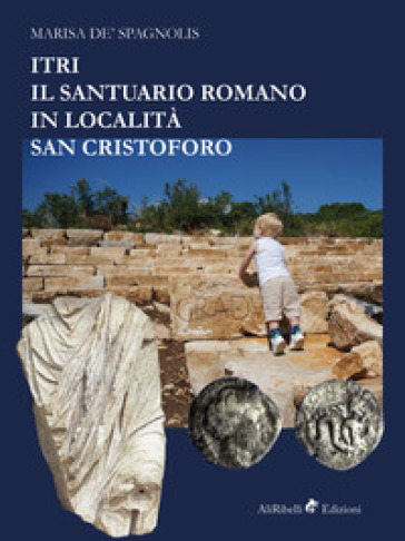Itri. Il santuario romano in località San Cristoforo - Marisa de Spagnolis | Rochesterscifianimecon.com